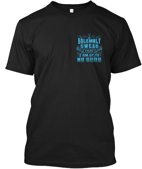 I Solemnly Swear That I Am Up To No Good Black áo T-Shirt Front