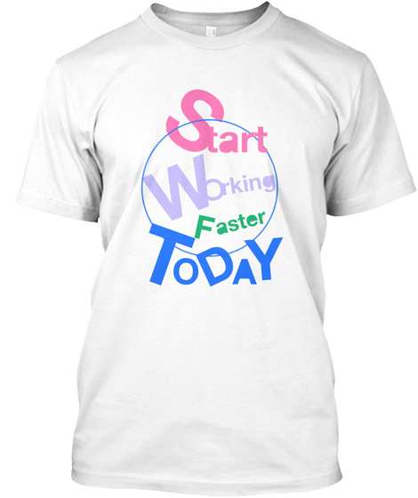Start Working Faster Today White T-Shirt Front