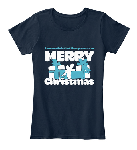I Am An Atheist But I Love Presents So Merry Christmas New Navy T-Shirt Front