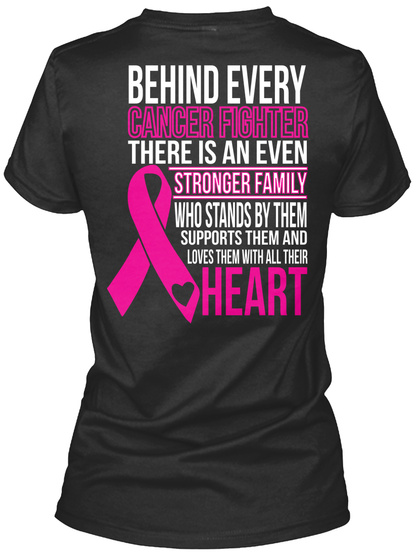 Behind Every Cancer Fighter There Is An Even Stronger Family Who Stands By Them Supports Them And Loves Them With... Black Women's T-Shirt Back
