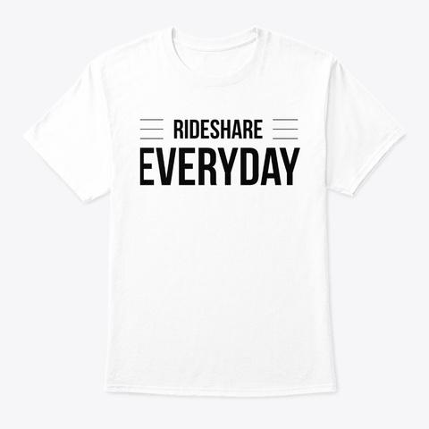 Rideshare Everyday T Shirt And Hoodie White T-Shirt Front