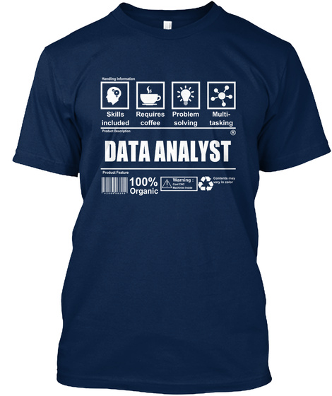 Skills Included Requires Coffee Problem Solving Multi Tasking Data Analyst 100℅ Organic Warning Navy T-Shirt Front