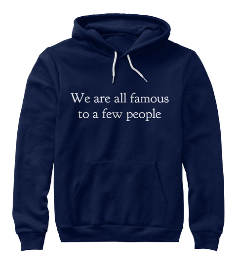 We Are All Famous To A Few People Navy Sweatshirt Front
