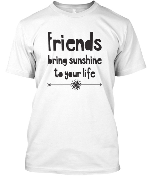 Friends Bring Sunshine To Your Life White T-Shirt Front