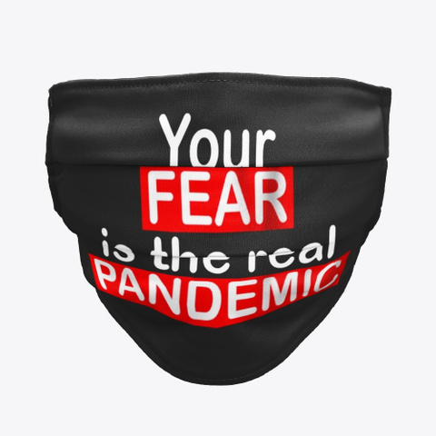 Your Fear Is The Real Pandemic Face Mask Black Camiseta Front