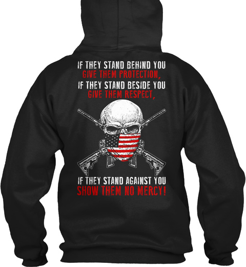Infidel If They Stand Behind You Give Them Protection,If They Stand Beside You Give Them Respect,If They Stand... Black Sweatshirt Back