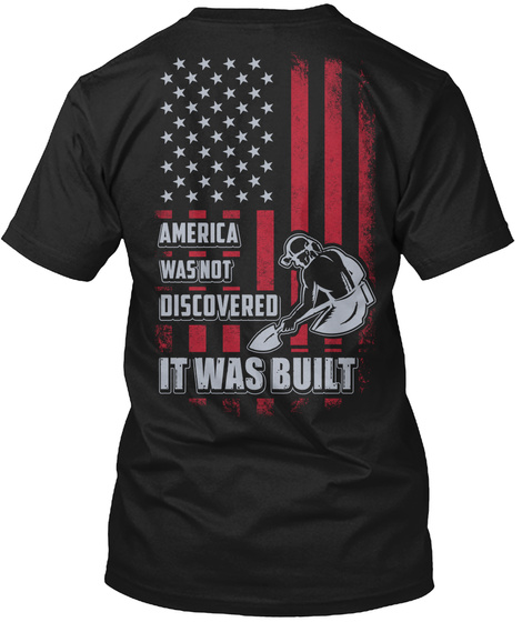America Was Not Discovered It Was Built Black T-Shirt Back