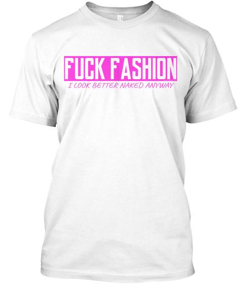 Fuck Fashion White T-Shirt Front