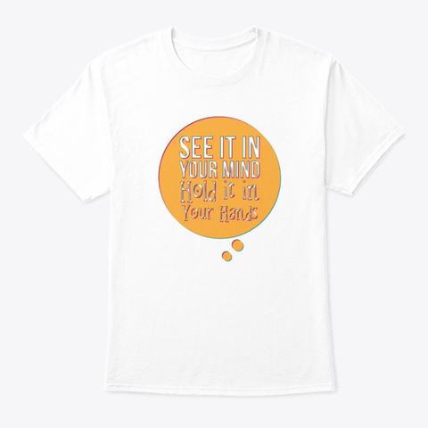 See It In Your Mind White T-Shirt Front