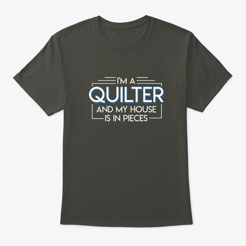 Quilter And My House Is In Pieces Quilte Smoke Gray T-Shirt Front