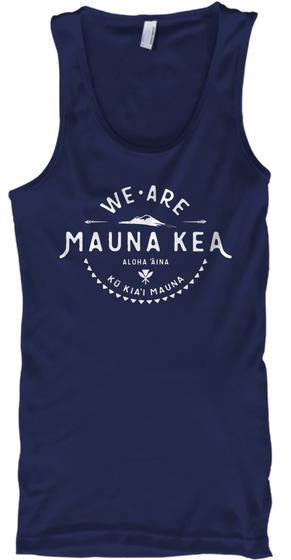 We Are Mauna Kea Aloha Ina Ko Kia'i Mauna #Wearemaunakea #Protectmaunakea #Alohamaunakea Navy T-Shirt Front