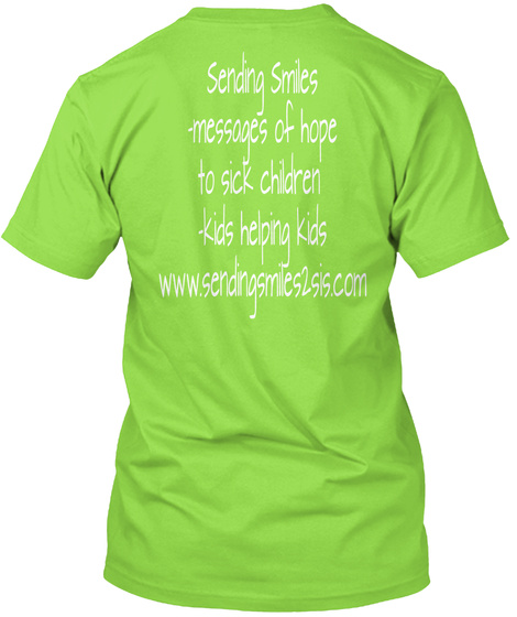Sending Smiles  Messages Of Hope  To Sick Children  Kids Helping Kids Www.Sendingsmiles2sis.Com Lime T-Shirt Back