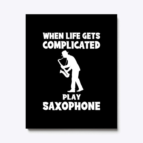 When Gets Complicated Play Saxophone Black T-Shirt Front