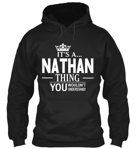 It's A... Nathan Thing You Wouldn't Understand Black T-Shirt Front