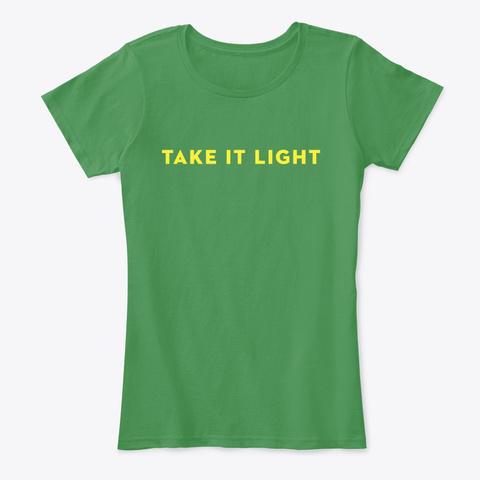 Take It Light Kelly Green  T-Shirt Front