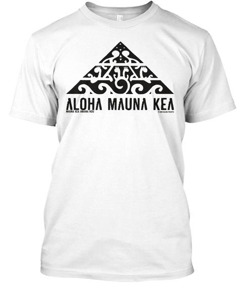 Aloha Mauna Kea #Wearmaunakea #Protectmaunakea #Alohamunakea White T-Shirt Front