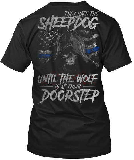 They Hate The Sheepdog Until The Wolf Is At Their Doorstep Black T-Shirt Back