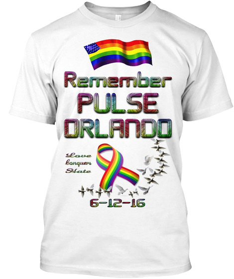 Remember Pulse Orlando Love Conquers Hate 6 12 16 White T-Shirt Front