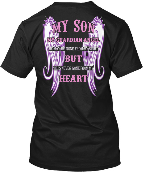 My Son My Guardian Angel He May Be Gone From My Sight But He Is Never Gone From My Heart Black T-Shirt Back