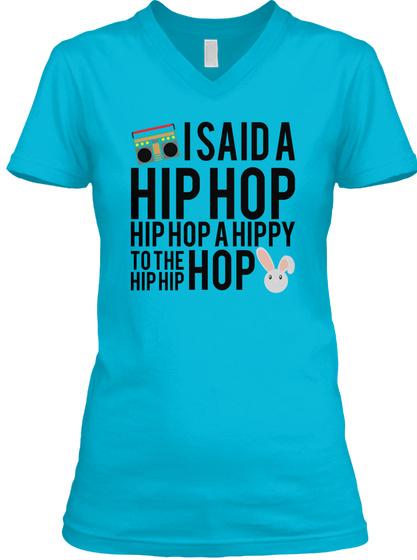 I Said A Hip Hop Hip Hop A Hippy To The Hip Hip Hop Turquoise T-Shirt Front