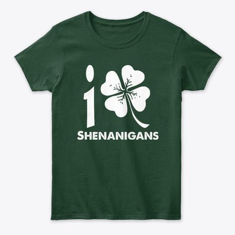 I Love Shenanigans   Funny Shamrock Forest Green T-Shirt Front