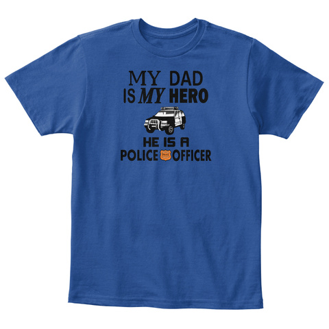 My Dad Is My Hero He Is A Police Officer Deep Royal  T-Shirt Front