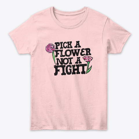 Pick A Flower Not A Fight Light Pink T-Shirt Front
