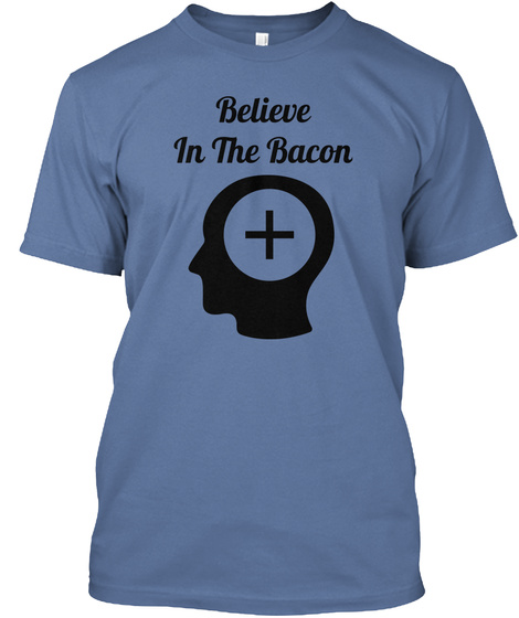 Believe In The Bacon Denim Blue T-Shirt Front
