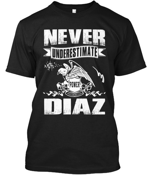 Never Unerestimate The Power Of Diaz Black T-Shirt Front