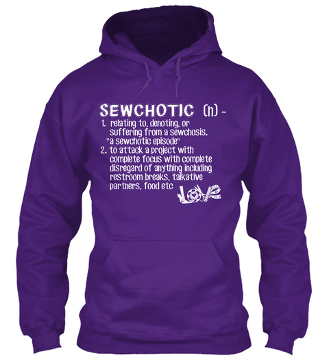 Sewchotic (N) 1. Relating To Denoting, Or Suffering From A Sewchosis. A Sewchotic Episode 2. To Attack A Project With... Purple T-Shirt Front