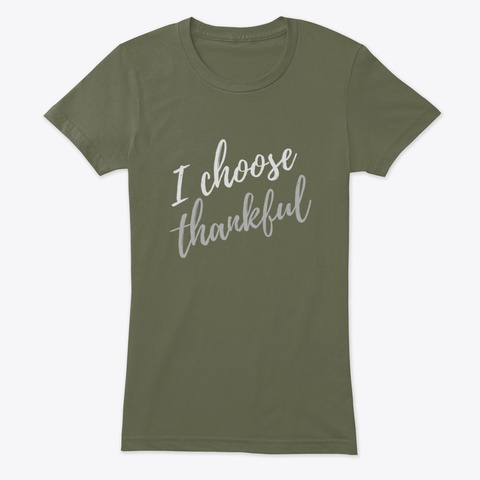 I Choose Thankful Military Green T-Shirt Front