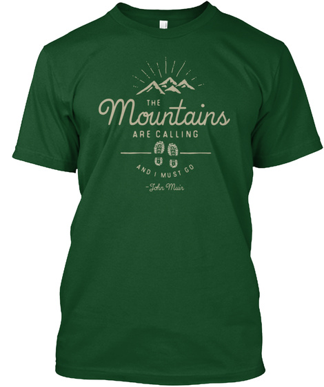 The Mountains Are Calling And I Must Go John Mair Forest Green  T-Shirt Front