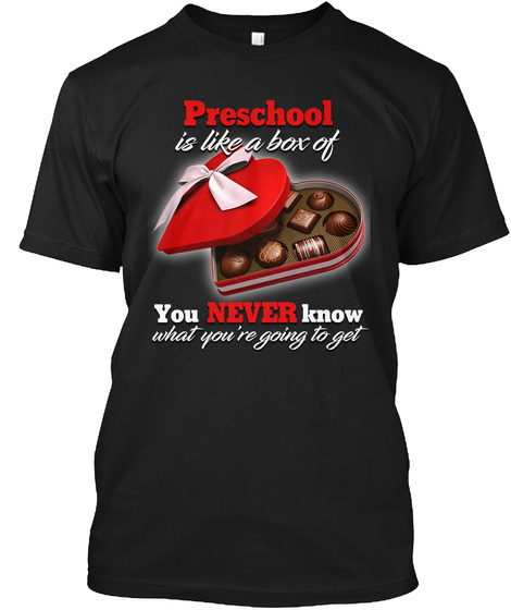 Preschool Is Like A Box Of You Never Know What You're Going To Get Black T-Shirt Front
