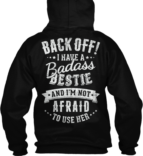Back Off I Have A Badass Bestie And I'm Not Afraid To Use Her Black T-Shirt Back