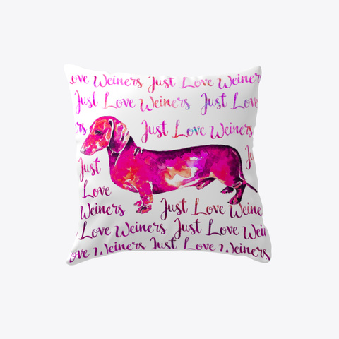 Just Love Weiners   Dog Pillow White T-Shirt Back