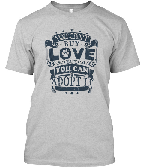 You Can't Buy Love But You Can Adopt It Light Steel T-Shirt Front