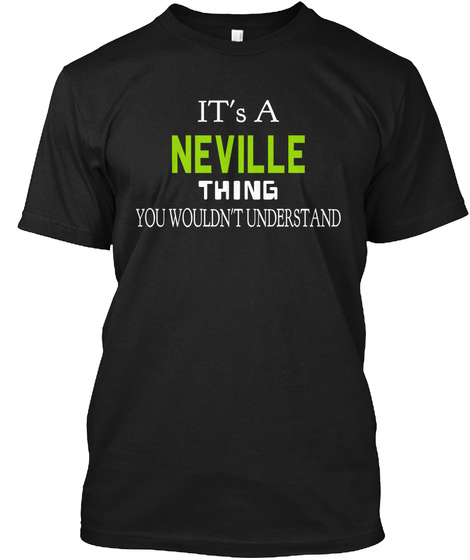 It's A Neville Thing You Wouldn't Understand Black T-Shirt Front