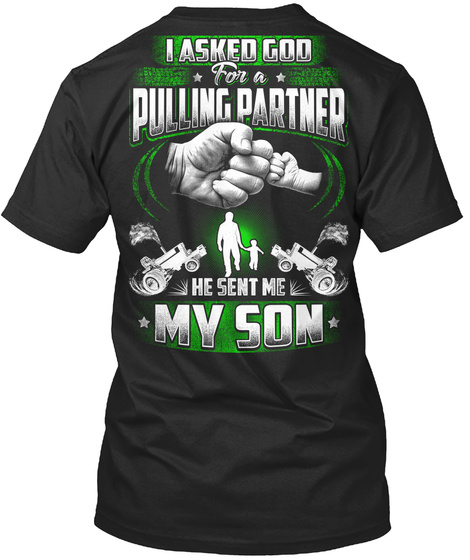 I Asked God For A Pulling Partner He Sent Me My Son Black T-Shirt Back