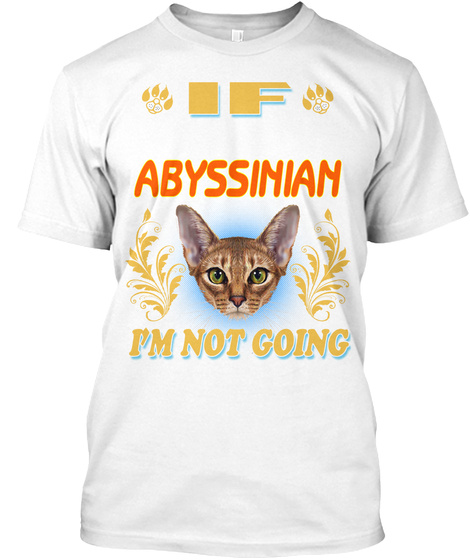 If I Can't Bring Abyssinian White T-Shirt Front