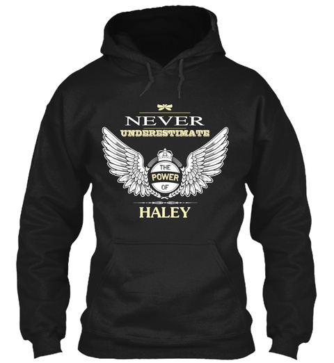 Never Underestimate The Power Of Haley Black T-Shirt Front