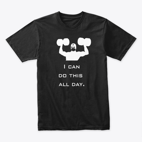 I Can Do This All Day. Black T-Shirt Front