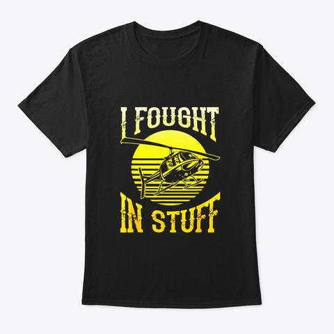 I Fought In Stuff War Veterans Black T-Shirt Front