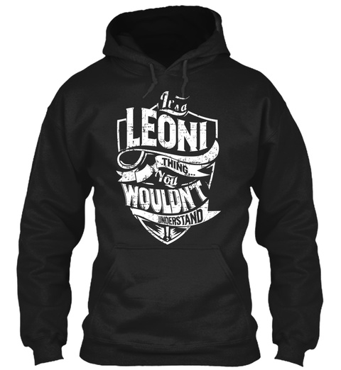 It's A Leoni Thing You Wouldn't Understand Black T-Shirt Front