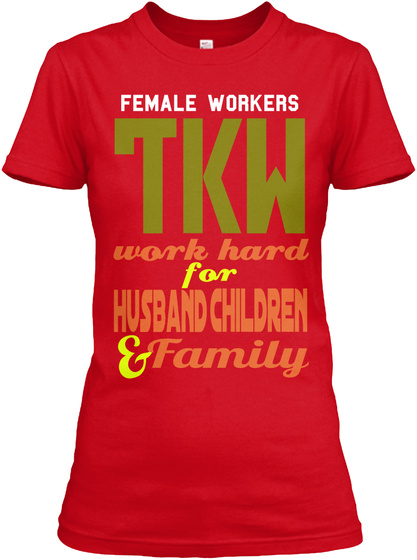 Female Workers Tkw Work Hard  For Children Husband & Family Red T-Shirt Front