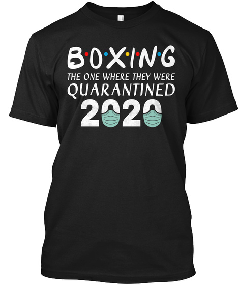 Boxing The One Where They Were Quarantin Black T-Shirt Front