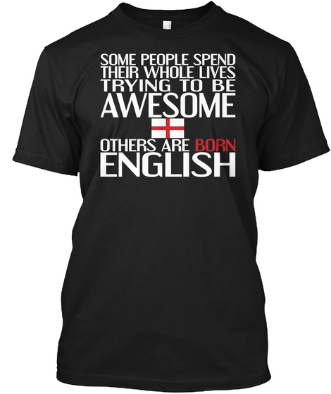Some People Spend Their Whole Trying To Be Awesome Others Are Born English  Black T-Shirt Front