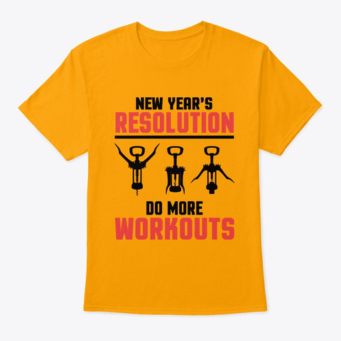 New Year's Resolution Do More Workouts Gold T-Shirt Front
