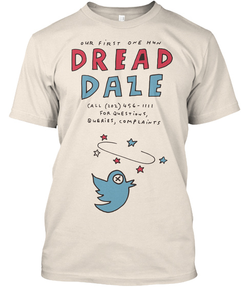 Our First One New Dread Dale All 202 456 1111 Queries Complaints Creme T-Shirt Front