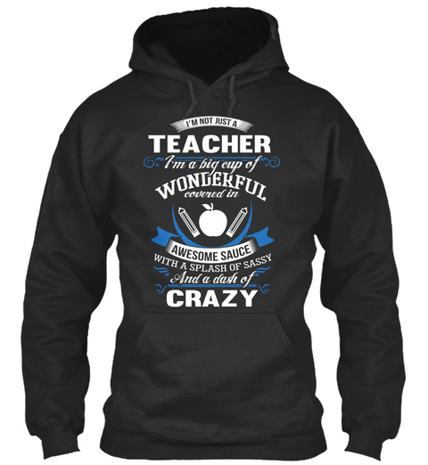 I'm Not Just A Teacher I'm A Big Cup Of Wonderful Covered In Awesome Sauce With A Splash Of Sassy And A Dash Of Crazy Jet Black T-Shirt Front