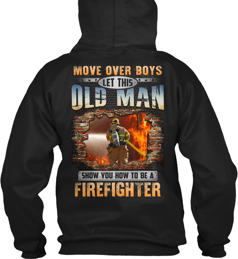 Move Over Boys Let This Old Man Show You How To Be A Firefighter Black T-Shirt Back